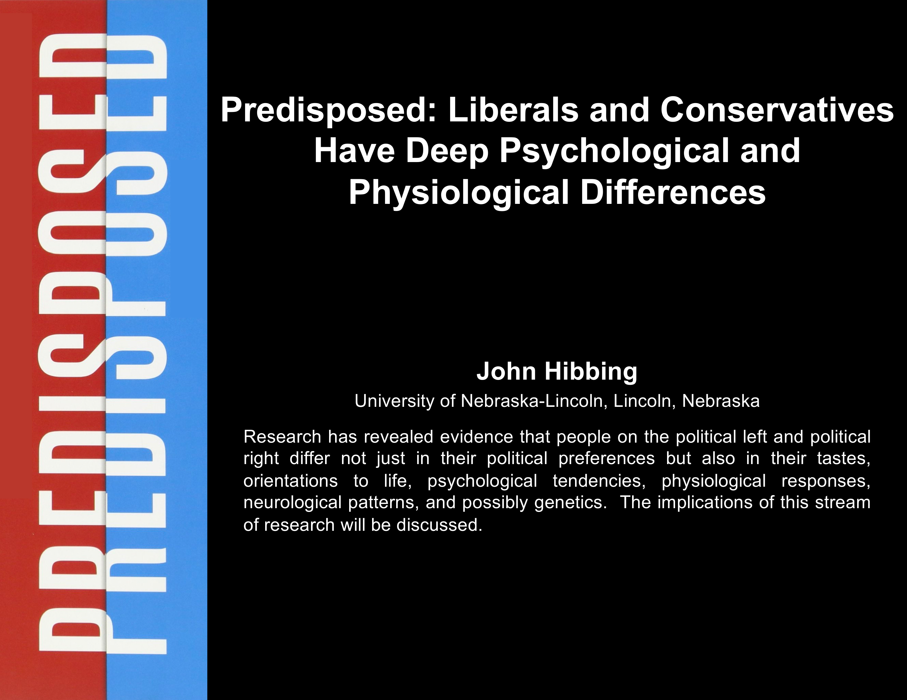Plenary: Predisposed: Liberals and Conservatives Have Deep Psychological and Physiological Differences